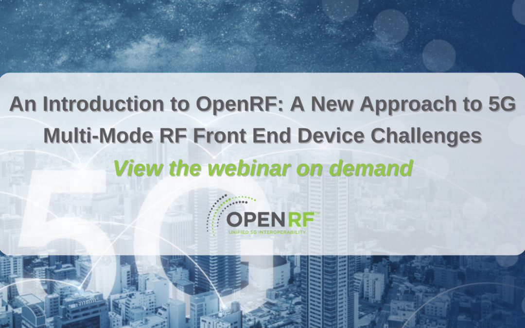 View the Webinar On Demand: An Introduction to OpenRF: A New Approach to 5G Multi-Mode RF Front-End Device Challenges
